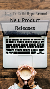 Building Hype Around Your New Product Releases