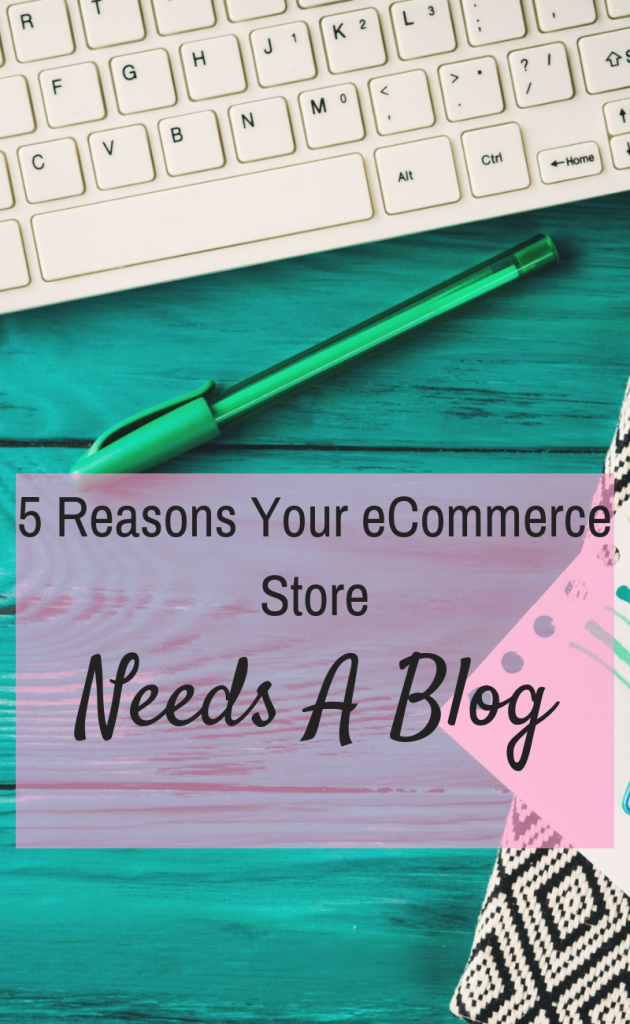 5 Reasons why your eCommerce store needs a blog